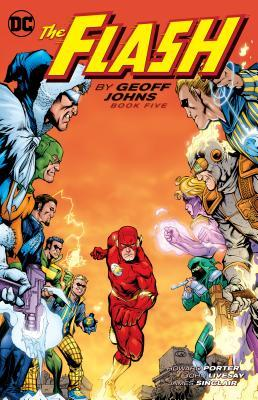 The Flash by Geoff Johns Book Five by Pat Brousseau, Drew Johnson, Howard Porter, Tanya Horie, Justiniano, Richard Horie, Ray Snyder, James Sinclair, John Livesay, Peter Snejbjerg, Jared K. Fletcher, Walden Wong, Geoff Johns, Greg Rucka, Todd Klein, Rob Leigh