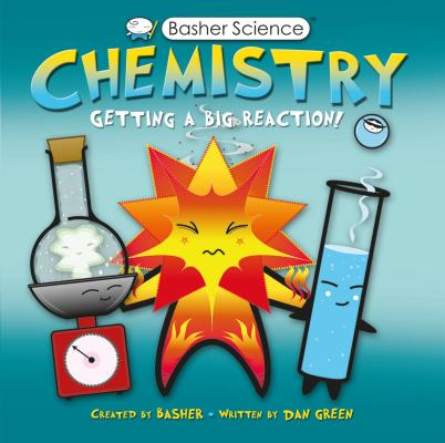 Basher Science: Chemistry: Getting a Big Reaction [With Poster] by Dan Green, Simon Basher