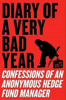 Diary of a Very Bad Year: Confessions of an Anonymous Hedge Fund Manager by Anonymous Hedge Fund Manager