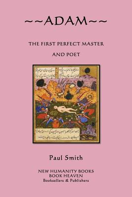 Adam: The First Perfect Master and Poet by Paul Smith