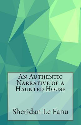 An Authentic Narrative of a Haunted House by J. Sheridan Le Fanu