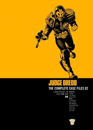 Judge Dredd: The Complete Case Files 02 by Mike McMahon, Pat Mills, John Wagner, Brenden McCarthy, Garry Leach, Dave Gibbons, Ron Smith, Chris Lowder, Brett Ewins, Brian Bolland