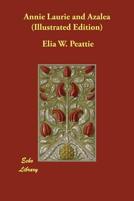 Annie Laurie and Azalea (Illustrated Edition) by Elia W. Peattie