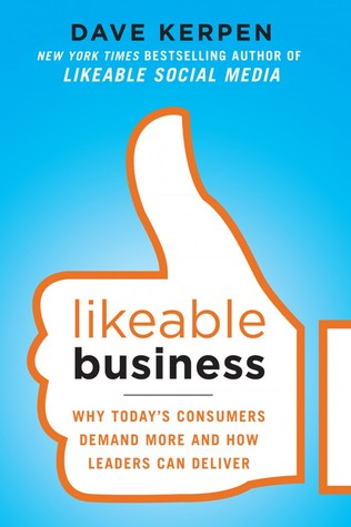 Likeable Business: Why Today's Consumers Demand More and How Leaders Can Deliver by Valerie Pritchard, Theresa Braun, Dave Kerpen