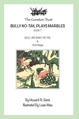 Bully No-Tail Plays Marbles: Book 7 Uncle Wiggily by Howard R. Garis