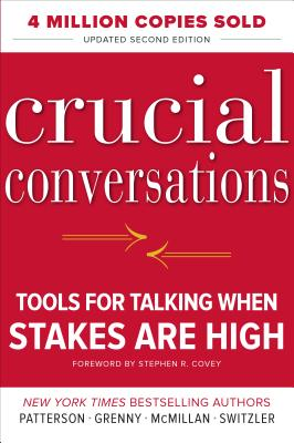 Crucial Conversations: Tools for Talking When Stakes Are High, Second Edition by Ron McMillan, Kerry Patterson, Joseph Grenny