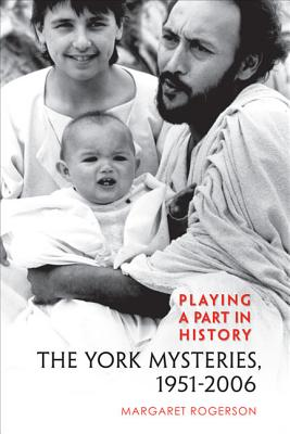 Playing a Part in History: The York Mysteries, 1951 - 2006 by Margaret Rogerson