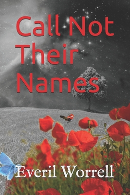 Call Not Their Names: & Other Stories by Everil Worrell