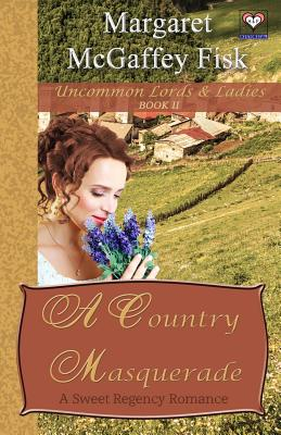 A Country Masquerade: A Sweet Regency Romance by Margaret McGaffey Fisk