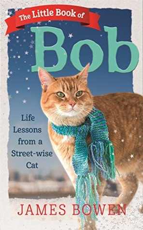 The Little Book of Bob: Everyday wisdom from Street Cat Bob by James Bowen