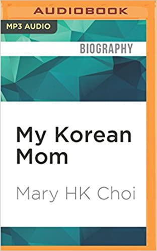My Korean Mom by Mary H.K. Choi