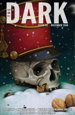 The Dark Magazine Issue 43 December 2018 by Sean Wallace, Kay Chronister, Alberto Chimal, Wenmimareba Klobah Collins, Ruth EJ Booth, Silvia Moreno-Garcia