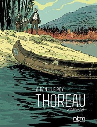 Thoreau: A Sublime Life by Maximilien Le Roy, A. Dan