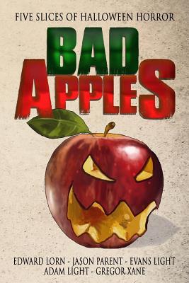Bad Apples: Five Slices of Halloween Horror by Evans Light, Jason Parent, Adam Light