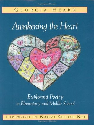 Awakening the Heart: Exploring Poetry in Elementary and Middle School by Naomi Shihab Nye, Georgia Heard