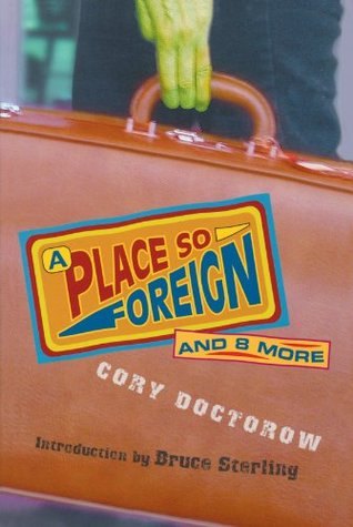 A Place So Foreign and Eight More by Cory Doctorow, Bruce Sterling