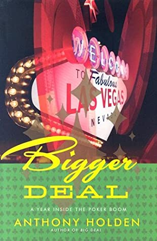 Bigger Deal: A Year on the New Poker Circuit by Anthony Holden