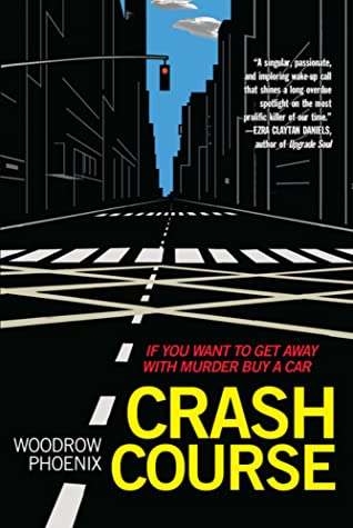 Crash Course: If You Want To Get Away With Murder Buy a Car by Woodrow Phoenix
