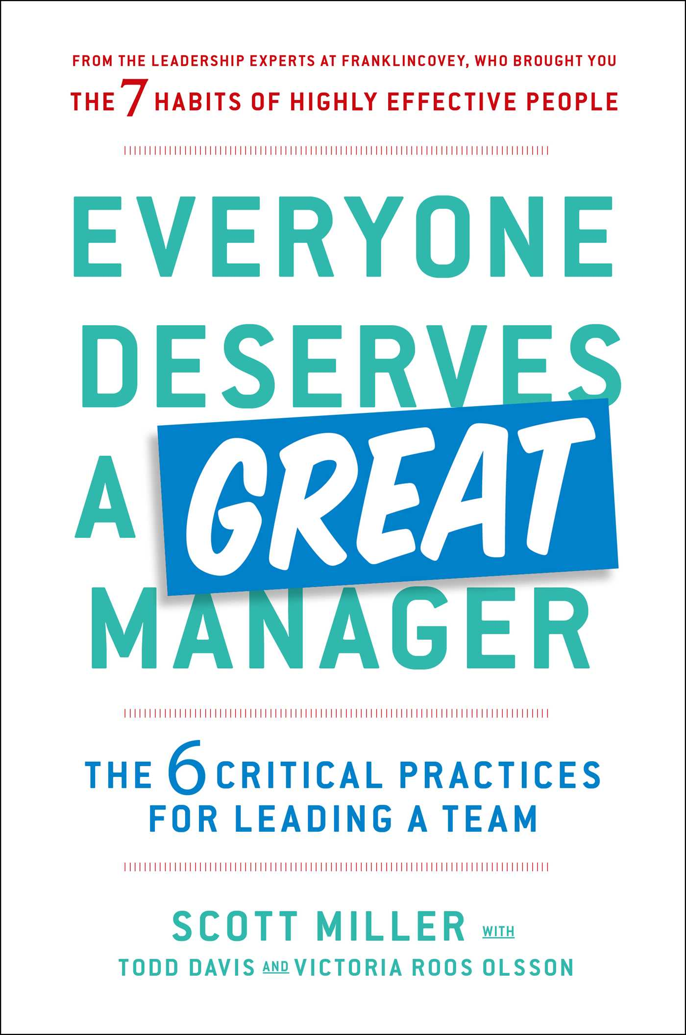 Everyone Deserves a Great Manager: The 6 Critical Practices for Leading a Team by Scott Jeffrey Miller, Victoria Roos-Olsson, Todd Davis