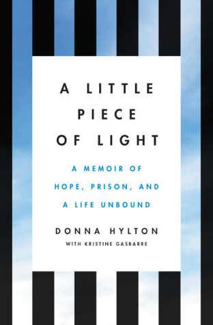 A Little Piece of Light: A Memoir of Hope, Prison, and a Life Unbound by Kristine Gasbarre, Donna Hylton