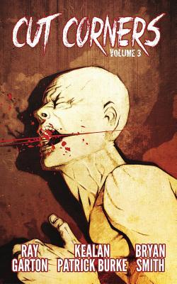 Cut Corners Volume 3 by Bryan Smith, Ray Garton, Kealan Patrick Burke