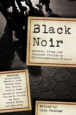 Black Noir: Mystery, Crime, and Suspense Fiction by African-American Writers by Gary Phillips, Walter Mosley, Paula L. Woods, Charles W. Chesnutt, Gar Anthony Haywood, Alice Dunbar Nelson, Pauline Elizabeth Hopkins, Eleanor Taylor Bland, Rudolph Fisher, Otto Penzler, Edward P. Jones, Ann Petry, George S. Schuyler, Robert Greer, Hughes Allison, Chester Himes