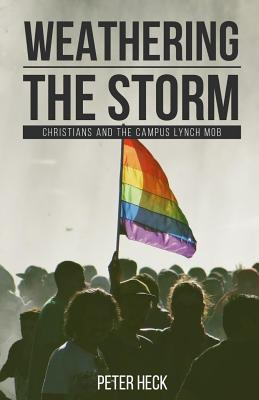 Weathering the Storm: Christians and the Societal Lynch Mob by Peter Heck