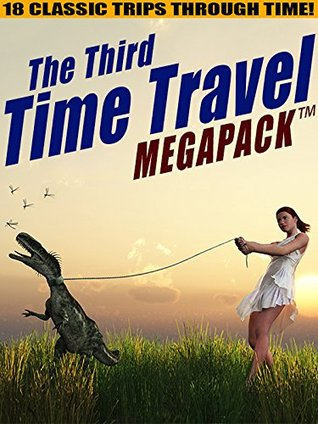 The Third Time Travel MEGAPACK ™: 18 Classic Trips Through Time by Mack Reynolds, H.B. Fyfe, Lester del Rey, Philip K. Dick, Richard Wilson