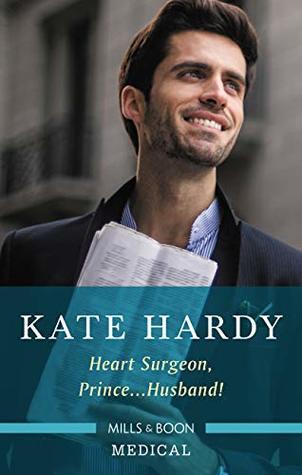 Heart Surgeon, Prince...Husband! by Kate Hardy