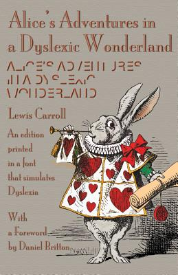 Alice's Adventures in a Dyslexic Wonderland: An edition printed in a font that simulates dyslexia by Lewis Carroll