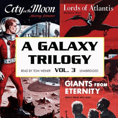 A Galaxy Trilogy, Vol. 3: Giants from Eternity, Lords of Atlantis, and City on the Moon by Murray Leinster, Manly Wade Wellman, Wallace West