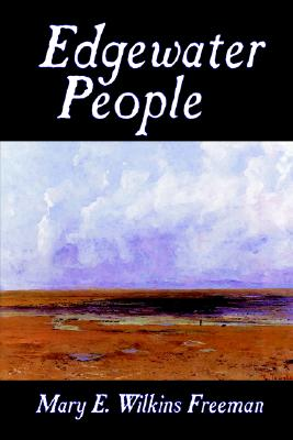 Edgewater People by Mary E. Wilkins Freeman, Fiction, Short Stories by Mary E. Wilkins Freeman