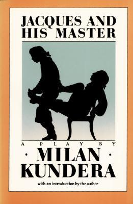 Jacques and His Master: An Homage to Diderot in Three Acts by Milan Kundera, Michael Henry Heim