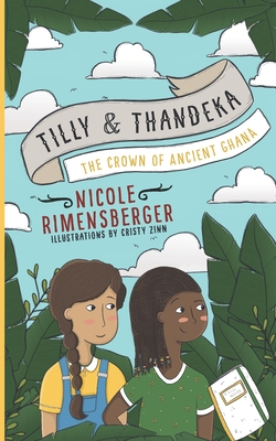 Tilly & Thandeka: The Crown of Ancient Ghana by Nicole Rimensberger