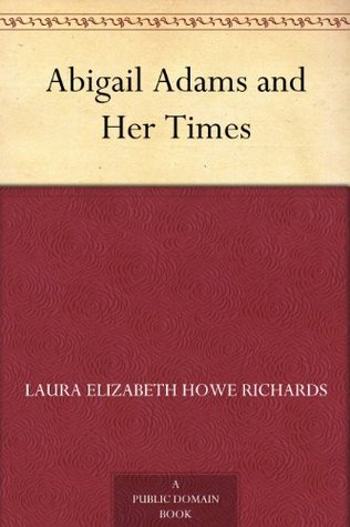 Abigail Adams and Her Times by Laura Elizabeth Richards