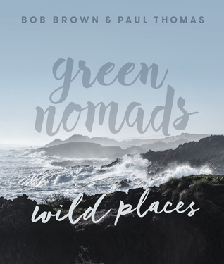 Green Nomads Wild Places by Paul Thomas, Bob Brown