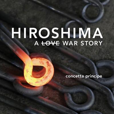 Hiroshima: A Love War Story by Concetta Principe