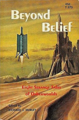 Beyond Belief by Murray Leinster, Clark Ashton Smith, Theodore Sturgeon, Richard Matheson, Willy Ley, Richard J. Hurley, Isaac Asimov, Arthur C. Clarke, Evelyn E. Smith