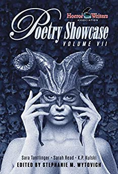 HWA Poetry Showcase, Volume VII by Kyla Lee Ward, Sarah Read, K.P. Kulski, Sara Tantlinger, Pamela K. Kinney, Stephanie M. Wytovich, Roni Stinger