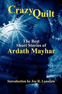 Crazy Quilt: The Best Short Stories of Ardath Mayhar by Ardath Mayhar