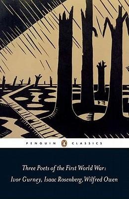 Three Poets of the First World War by Wilfred Owen, Isaac Rosenberg, Jon Stallworthy, Ivor Gurney