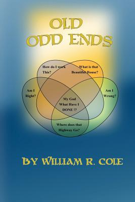 Old Odd Ends: A Dark, Absurdist Comedy by William Cole