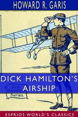Dick Hamilton's Airship (Esprios Classics) by Howard R. Garis