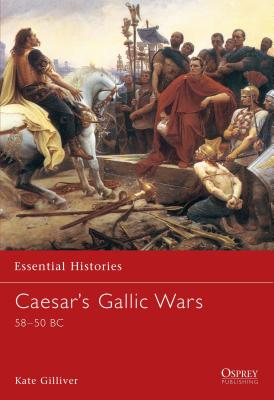 Caesar's Gallic Wars: 58-50 BC by Kate Gilliver