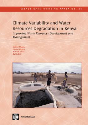 Climate Variability and Water Resources Degradation in Kenya: Improving Water Resources Development and Management by Richard Davis, Hezron Mogaka, Samuel Gichere