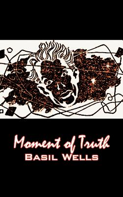 Moment of Truth by Basil Wells, Science Fiction, Fantasy, Adventure by Basil Wells