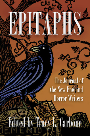 Epitaphs: The Journal of the New England Horror Writers, Vol. 1 by Kurt Newton, John Grover, David Bernard, P. Gardner Goldsmith, Christopher Golden, Paul McMahon, Rick Hautala, Holly Newstein, Michael Arruda, Stacey Longo, Scott T. Goudsward, Peter N. Dudar, Danny Evarts, K. Allen Wood, John Goodrich, Peter Crowther, Glenn Chadbourne, John M. McIlveen, Stephen Dorato, David North-Martino, Tracy L. Carbone, Roxanne Dent