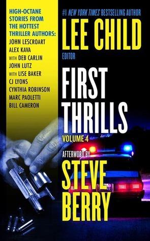 First Thrills: Volume 4: Short Stories by John Lescroart, Deb Carlin, Alex Kava, Lise S. Baker, John Lutz, Cynthia Robinson, Lee Child, C.J. Lyons, Marc Paoletti, Bill Cameron