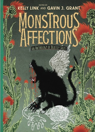 Monstrous Affections: An Anthology of Beastly Tales by Joshua Lewis, Nathan Ballingrud, Holly Black, Sarah Rees Brennan, Cassandra Clare, Patrick Ness, M.T. Anderson, Gavin J. Grant, Kathleen Jennings, Alice Sola Kim, Nik Houser, Nalo Hopkinson, Kelly Link, Dylan Horrocks, G. Carl Purcell, Paolo Bacigalupi