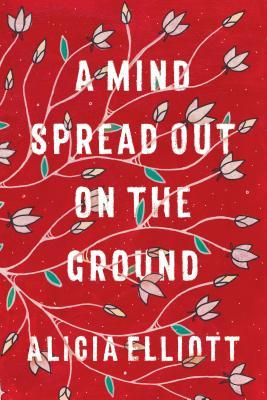 A Mind Spread Out on the Ground by Alicia Elliott